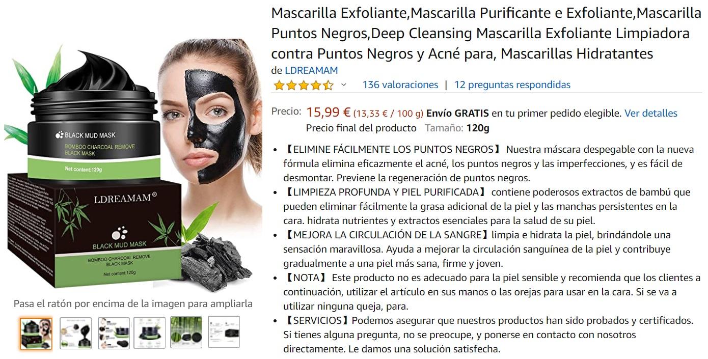 Existe un amplio catálogo de Mascarillas de carbón en Amazon que puedes consultar. El precio promedio es de unos $15 euros en presentaciones de hasta 120 gr.